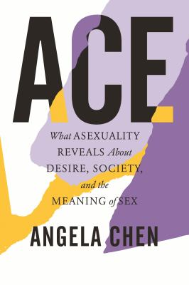 Cover of Ace: What Asexuality Reveals About Desire, Society, and the Meaning of Sex