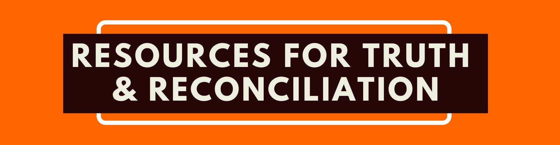 Resources for Truth and Reconciliation (text on orange background)