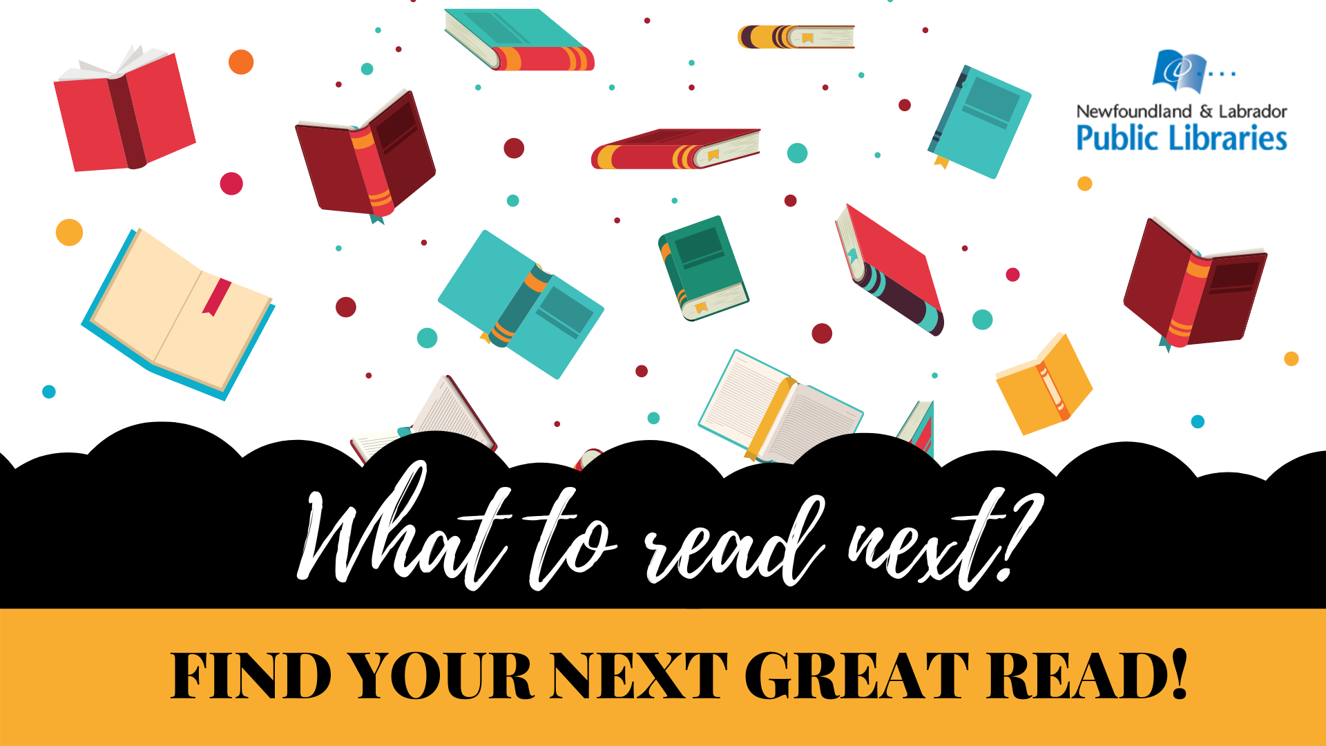 """Text at the bottom reads: """"What to read next? Let us help you find your next great read!"""" In the background, books of various colours float around open and closed with coloured dots between them. NLPL Logo."""