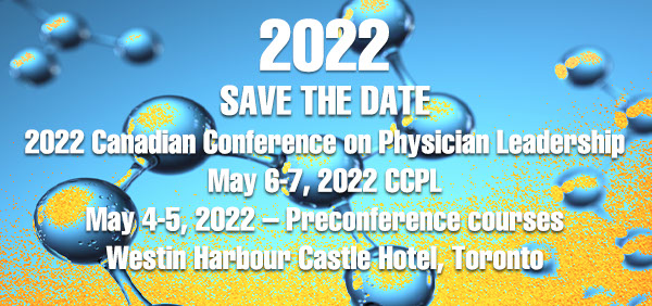Save the Date: Canadian Conference on Physician Leadership May 6-7, 2022