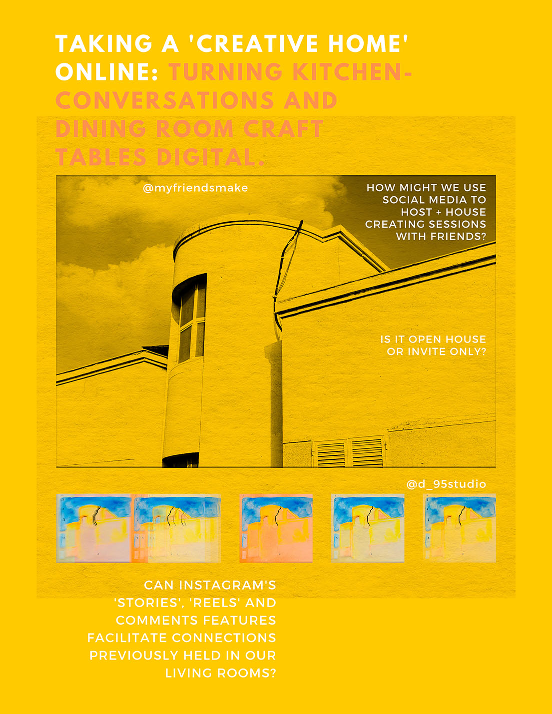 Photo of building on yellow background with text: TAKING 'CREATIVE HOMES' ONLINE: turning kitchen-conversations and dining room craft tables digital. How might we use social media to host and house creative sessions with friends? Is it open house or invite only? Can Instagram's