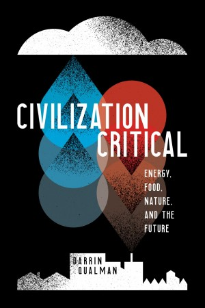 Civilization critical : energy, food, nature, and the future