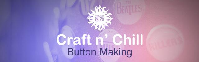 Craft n' Chill: Button Making Header