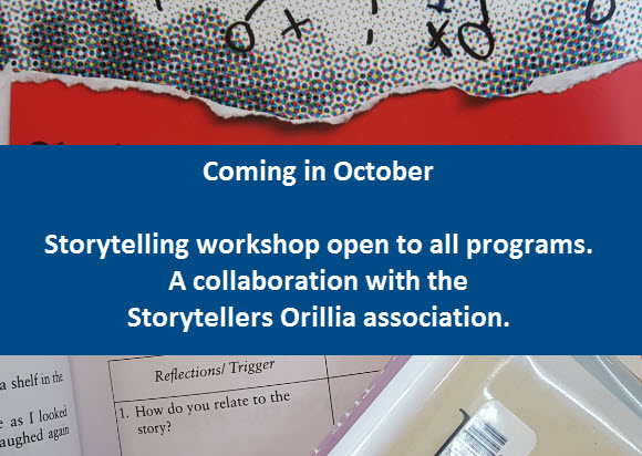 Coming in October: storytelling workshop open to all programs.  A collaboration with the Storytellers Orillia association.
