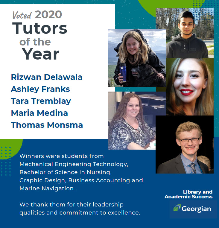 Voed 2020 Tutors of the Year. Rizwan Delawala, Ashley Franks, Tara Tremblay, Maria Medina, Thomas Monsma. Winners were stuents from Mechanical Engineering Technology, BS Nursing, Graphic Design, Business Accounting and Marine Navigation. Library and Academic Success.