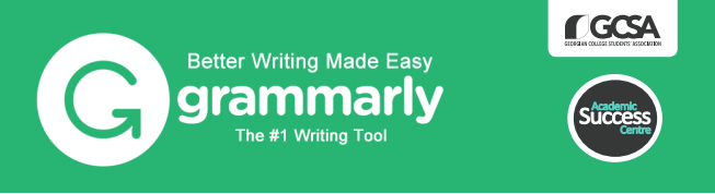 Grammarly: better writing made easy, the #1 writing tool.  By GCSA, and Academic Success Centre.
