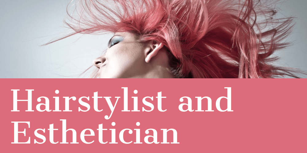 Hairstylist and Esthetician