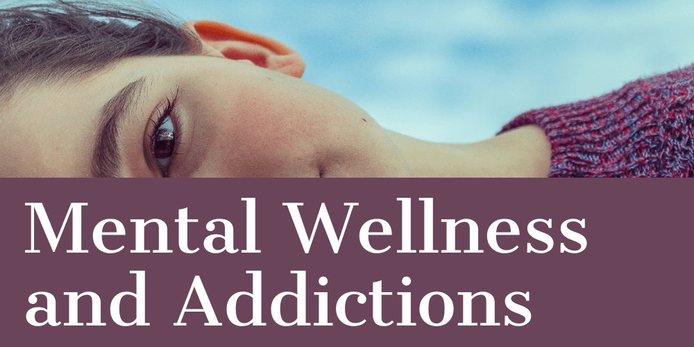 Mental Wellness and Addictions