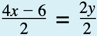 2x divided by 2 equals 4 divided by 2