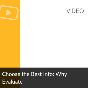 Video: Choose the Best Info: Why Evaluate