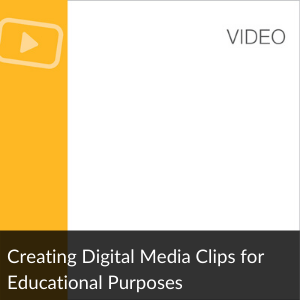Video: Creating Digital Media Clips for Educational Videos