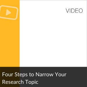 Link to video : Four Steps to Narrow Your Research