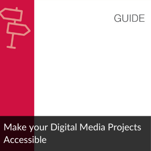 Guide: Make Your Digital Media Project Accesible