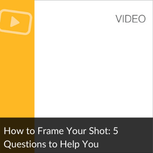 Video: How to Frame Your Shot: 5 Questions to Help