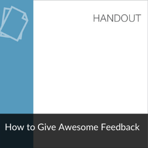 Link: Handout: How to Give Awesome Feedback