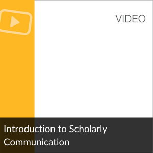 Video: Introduction to Scholarly Communication