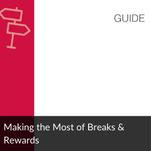 Guide: Making the most of breaks and rewards