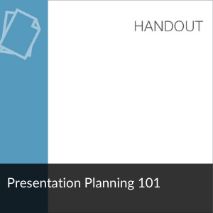 Link to Handout: Presentation Planning 101