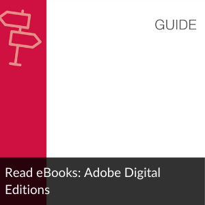 Link to guide: Read eBooks: Adobe Digital Editions