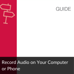 Link to Guide: Record Audio on your computer or phone