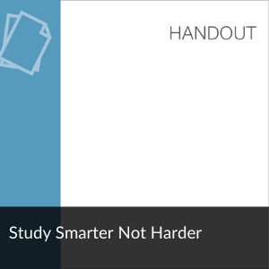 Link to Handout: Study Smarter Not Harder