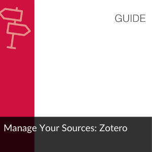 Link to Guide: Manage Your Sources: Zotero