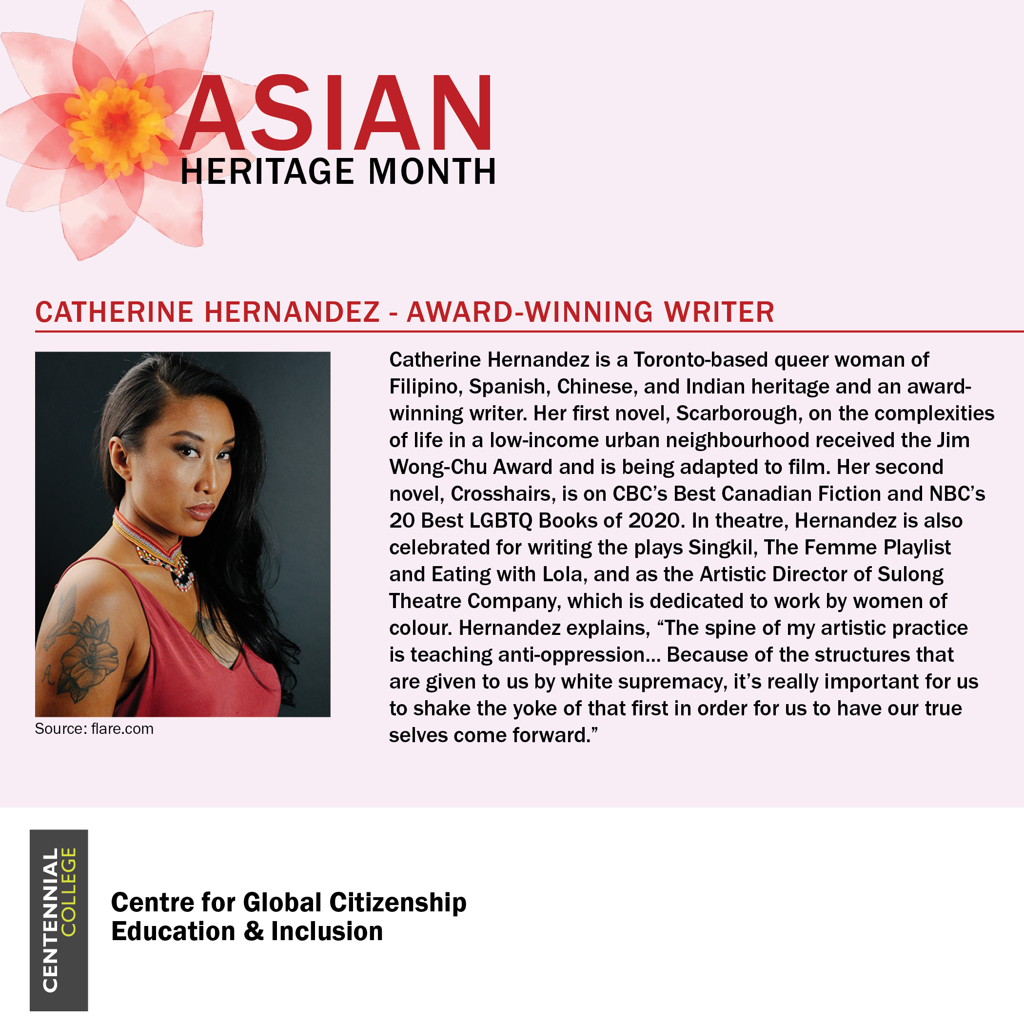 """Asian Heritage Month spotlight on Catherine Hernandez - Award-winning writer. There is a photo of Catherine Hernandez accompanied by the following text: Catherine Hernandez is a Toronto-based queer woman of Filipino, Spanish, Chinese, and Indian heritage and an award-winning writer. Her first novel, Scarborough, on the complexities of life in a low-income urban neighborhood received the Jim Wong-Chu Award and is being adapted to film. Her second novel, Crosshairs, is on CBC's Best Canadian Fiction and NBC's 20 Best LGBTQ Books of 2020. In theatre, Hernandez is also celebrated for writing the plays Singkil, The Femme Playlist and Eating with Lola, and as the Artistic Director of Sulong Theatre Company, which is dedicated to work by women of colour. Hernandez explains, """"The spine of my artistic practice is teaching anti-oppression... Because of the structures that are give to us by white supremacy, it's really important for us to shake the yoke of that first in order for us to have our true selves come forward."""""""