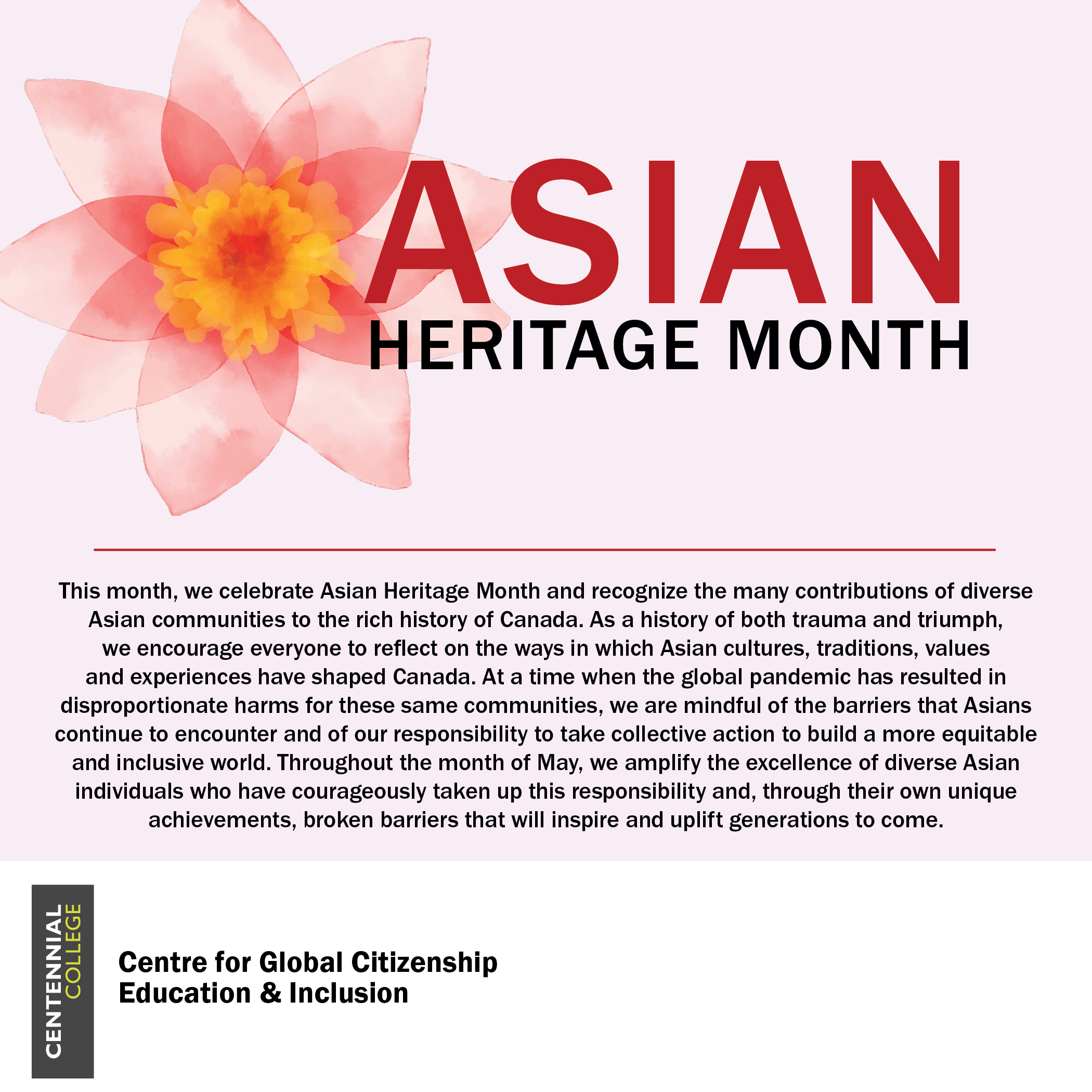 This month, we celebrate Asian Heritage Month and recognize the many contributions of diverse Asian communities to the rich history of Canada. As a history of both trauma and triumph, we encourage everyone to reflect on the ways in which Asian cultures, traditions, values and experiences have shaped Canada. At a time when the global pandemic has resulted in disproportionate harms for these same communities, we are mindful of the barriers that Asians continue to encounter and of our responsibility to take collective action to build a more equitable and inclusive world. Throughout the month of May, we amplify the excellence of diverse Asian individuals who have courageously taken up this responsibility and, through their own unique achievements, broken barriers that will inspire and uplift generations to come.