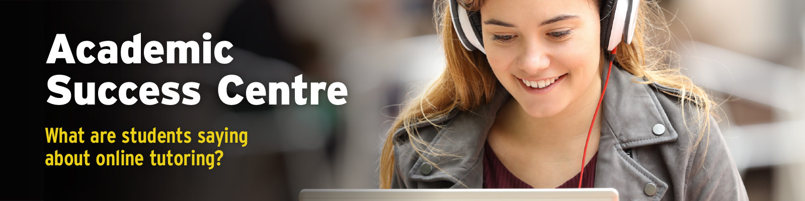 Text: Academic success centre: what are students saying about online tutoring? Image: student with headphones smiling and looking at laptop.